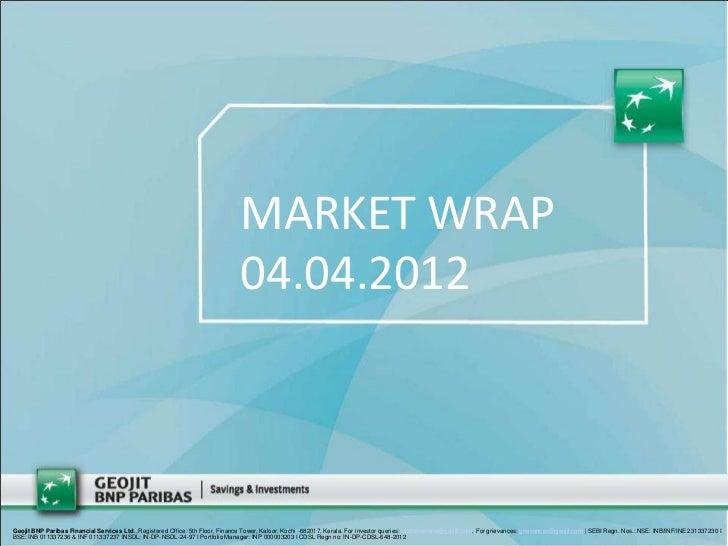 MARKET WRAP                                                                                04.04.2012Geojit BNP Paribas Fi...
