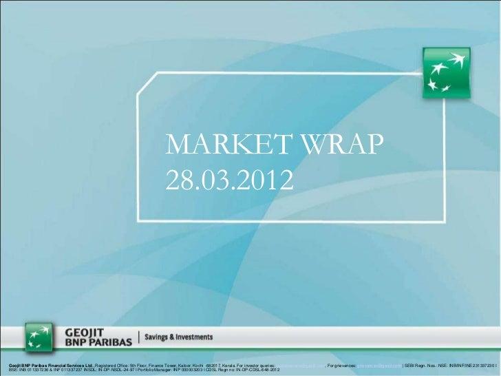 MARKET WRAP                                                                                28.03.2012Geojit BNP Paribas Fi...