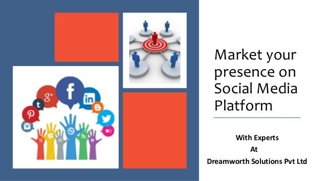 Market your presence on Social Media Platform With Experts At Dreamworth Solutions Pvt Ltd