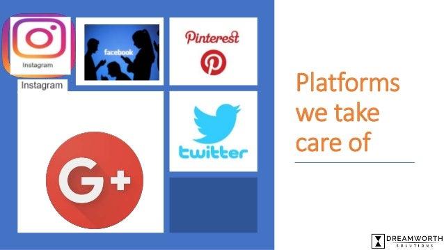 Platforms we take care of