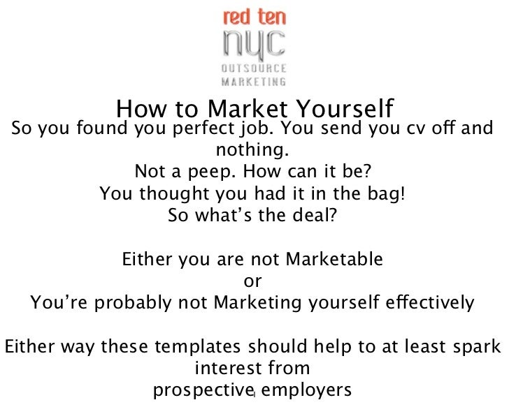 How to Market YourselfSo you found you perfect job. You send you cv off and                      nothing.             Not ...