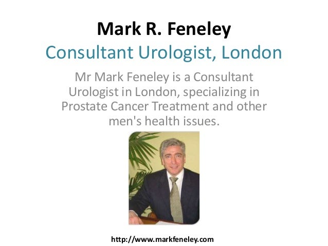 Mark R. FeneleyConsultant Urologist, London   Mr Mark Feneley is a Consultant  Urologist in London, specializing in Prosta...