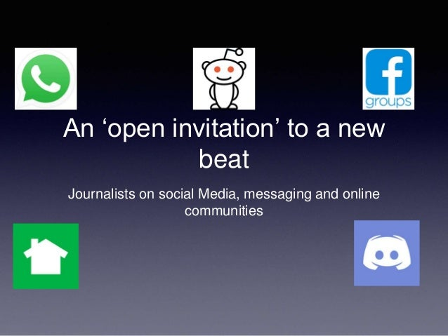 An 'open invitation' to a new beat Journalists on social Media, messaging and online communities