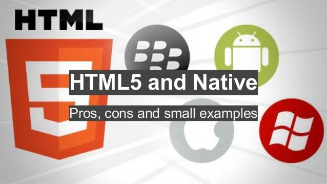 HTML5 and Native Pros, cons and small examples