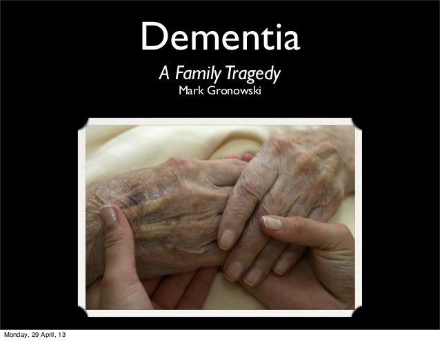 DementiaA FamilyTragedyMark GronowskiMonday, 29 April, 13