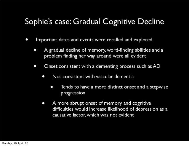 Sophie's case: Gradual Cognitive Decline• Important dates and events were recalled and explored• A gradual decline of memo...