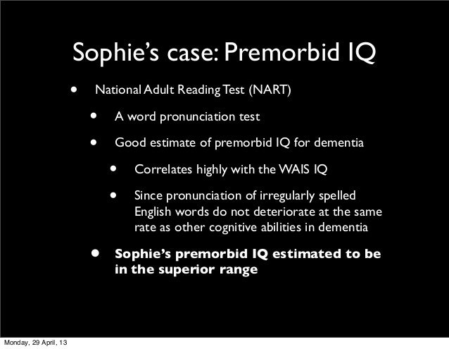 Sophie's case: Premorbid IQ• National Adult Reading Test (NART)• A word pronunciation test• Good estimate of premorbid IQ ...