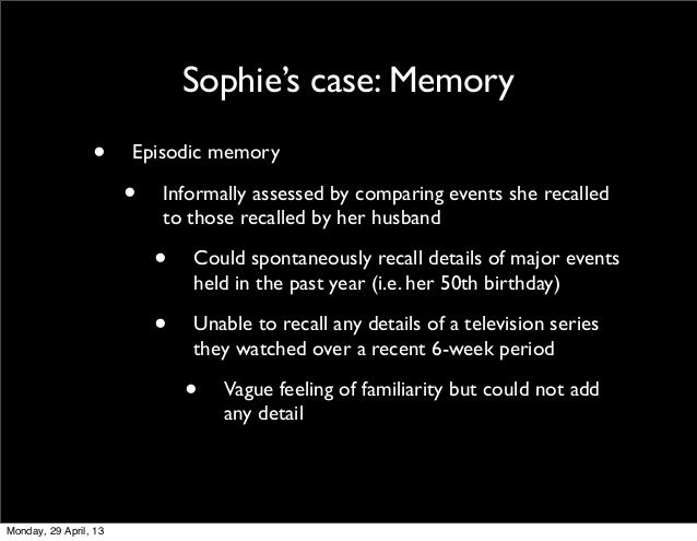 Sophie's case: Memory• Episodic memory• Informally assessed by comparing events she recalledto those recalled by her husba...
