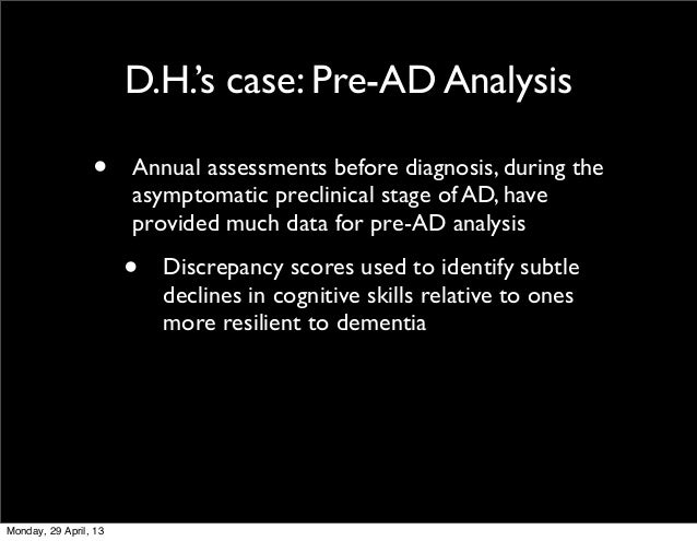 D.H.'s case: Pre-AD Analysis• Annual assessments before diagnosis, during theasymptomatic preclinical stage of AD, havepro...