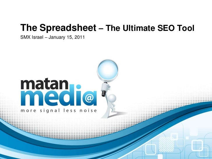 The Spreadsheet – The Ultimate SEO ToolSMX Israel – January 15, 2011