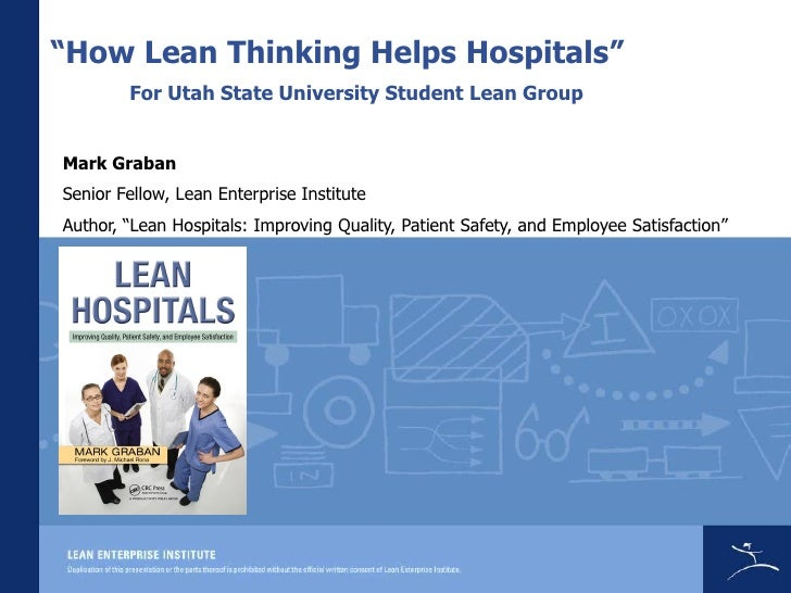 """How Lean Thinking Helps Hospitals""         For Utah State University Student Lean Group   Mark Graban Senior Fellow, Lean..."