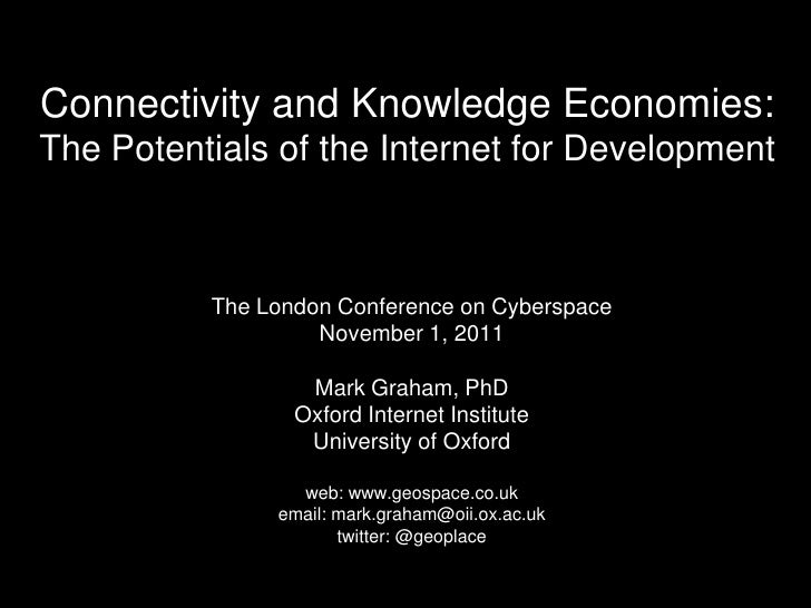 Connectivity and Knowledge Economies:The Potentials of the Internet for Development          The London Conference on Cybe...
