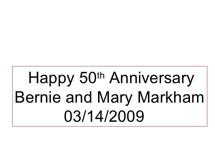 Happy 50 th  Anniversary Bernie and Mary Markham 03/14/2009