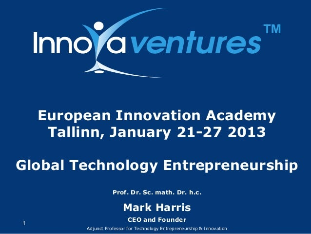 ™    European Innovation Academy     Tallinn, January 21-27 2013Global Technology Entrepreneurship                    Prof...