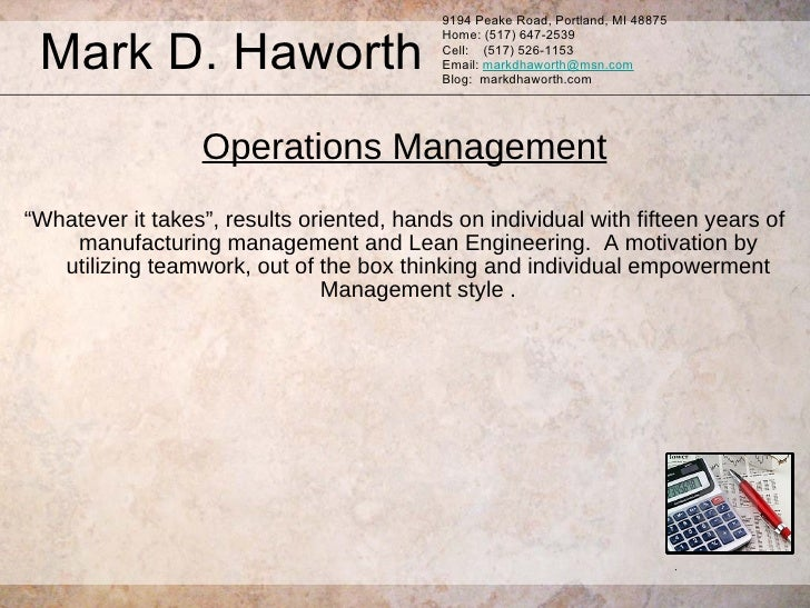 "<ul><li>Operations Management </li></ul><ul><li>"" Whatever it takes"", results oriented, hands on individual with fifteen y..."