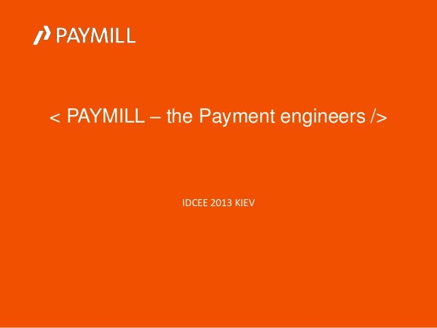< PAYMILL – the Payment engineers />  IDCEE 2013 KIEV