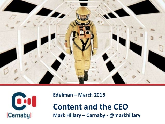 Content and the CEO Mark Hillary – Carnaby - @markhillary Edelman – March 2016