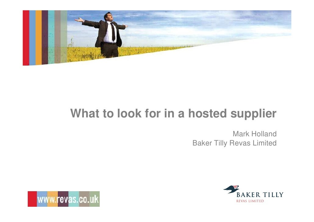 What to look for in a hosted supplier                                   Mark Holland                      Baker Tilly Reva...