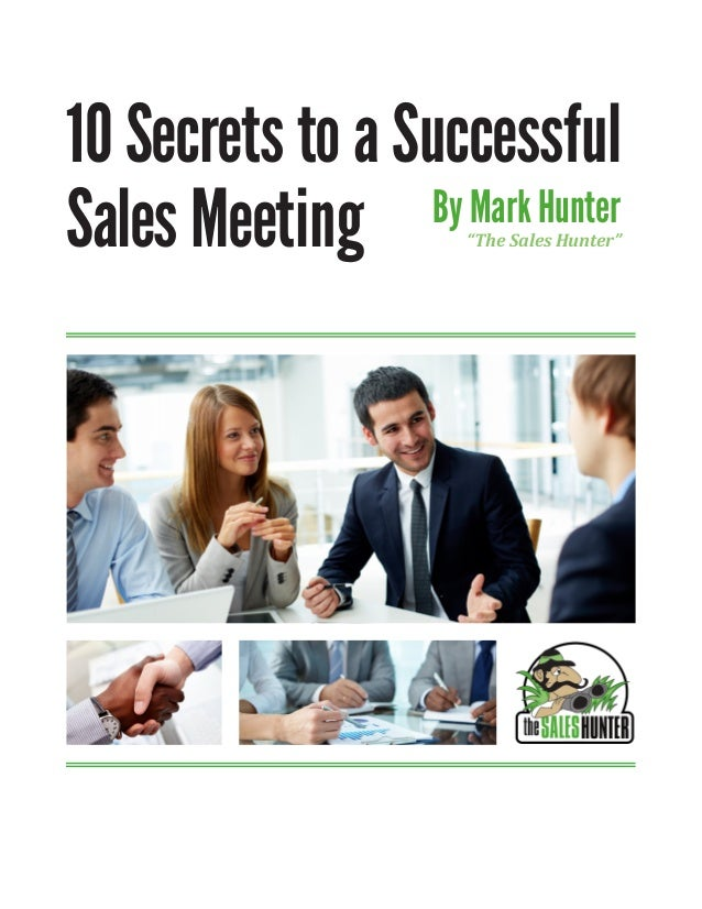 "10 Secrets to a Successful Sales Meeting By Mark Hunter ""The Sales Hunter"""