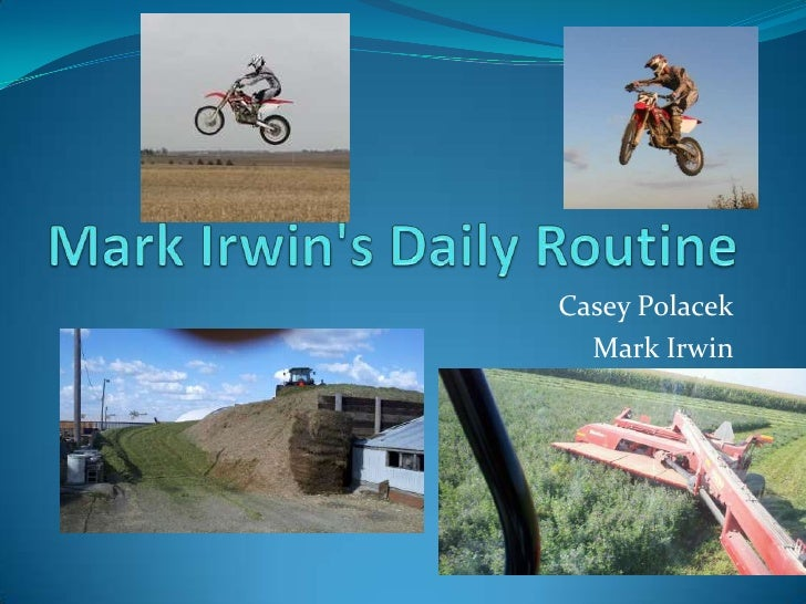 Mark Irwin's Daily Routine<br />Casey Polacek<br />Mark Irwin<br />