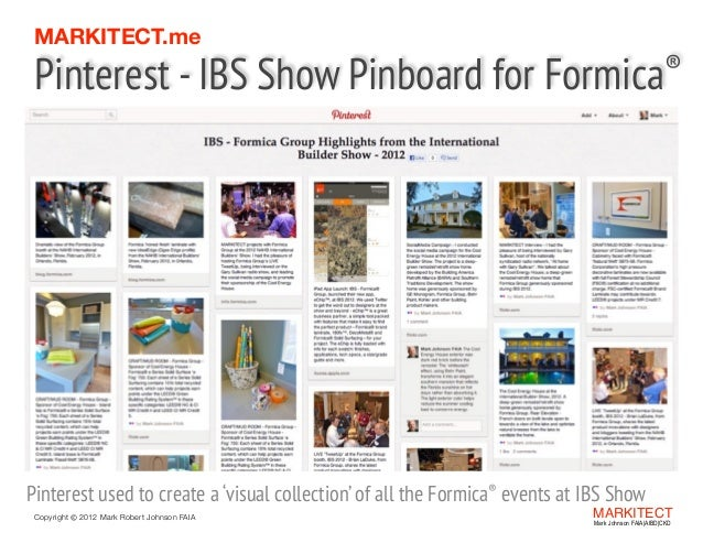 MARKITECT.me  Pinterest - IBS Show Pinboard for  ® Formica  Pinterest used to create a 'visual collection' of all the Form...