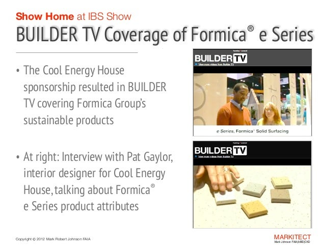Show Home at IBS Show  BUILDER TV Coverage of  ® Formica  e Series  • The Cool Energy House  sponsorship resulted in BUILD...