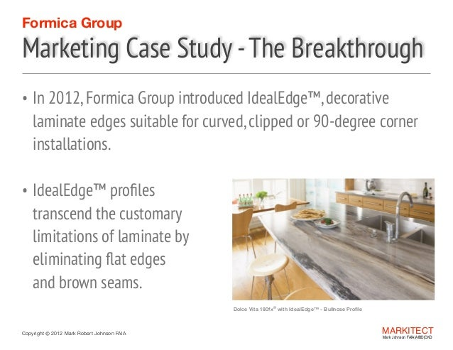 Formica Group  Marketing Case Study - The Breakthrough • In 2012, Formica Group introduced IdealEdge™, decorative  laminat...