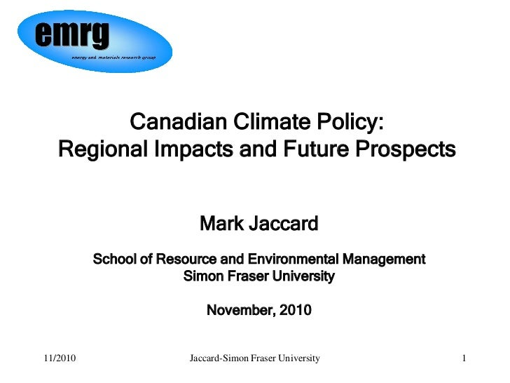 Canadian Climate Policy:   Regional Impacts and Future Prospects                         Mark Jaccard          School of R...