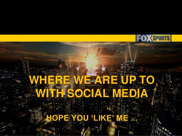WHERE WE ARE UP TO WITH SOCIAL MEDIA HOPE YOU 'LIKE' ME ...
