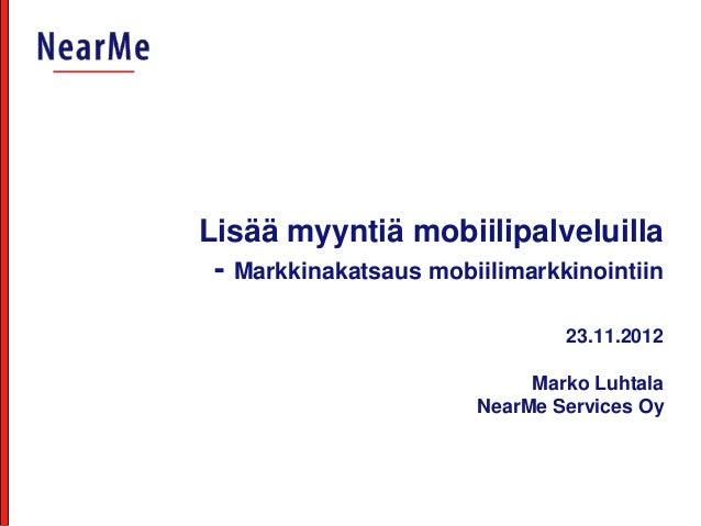 Lisää myyntiä mobiilipalveluilla - Markkinakatsaus mobiilimarkkinointiin                               23.11.2012         ...