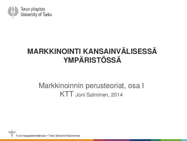 Turun kauppakorkeakoulu  Turku School of Economics MARKKINOINTI KANSAINVÄLISESSÄ YMPÄRISTÖSSÄ Markkinoinnin perusteoriat,...