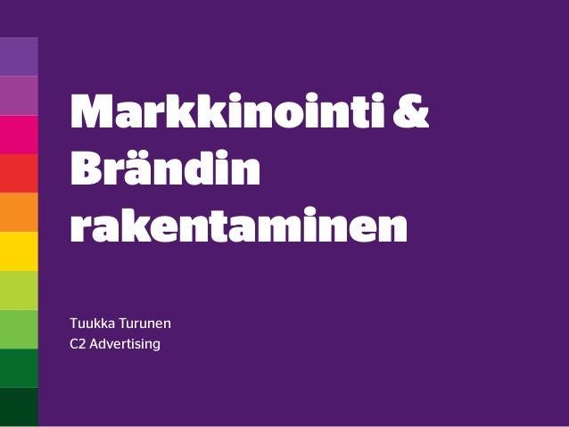 Markkinointi& Brändin rakentaminen Tuukka Turunen C2 Advertising