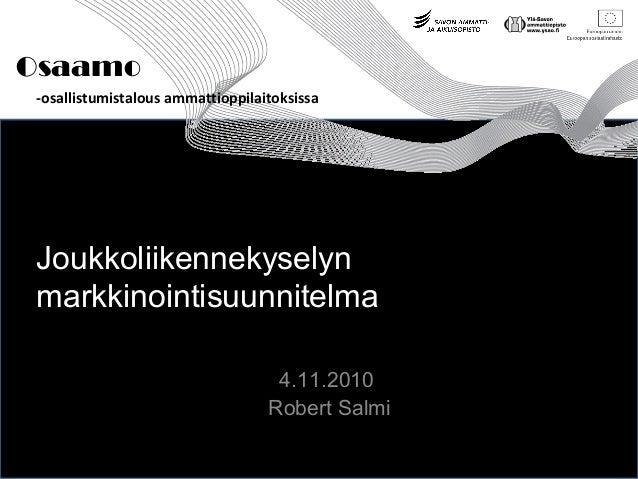 Osaamo -osallistumistalous ammattioppilaitoksissa Joukkoliikennekyselyn markkinointisuunnitelma 4.11.2010 Robert Salmi