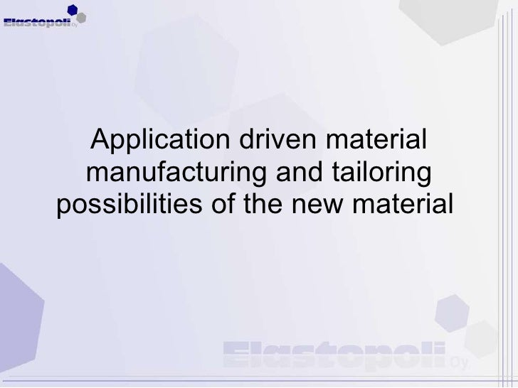 Application driven material manufacturing and tailoring possibilities of the new material