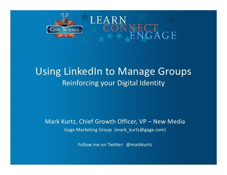 UsingLinkedIntoManageGroups     g                 g      p       ReinforcingyourDigitalIdentity     MarkKurtz,Chi...