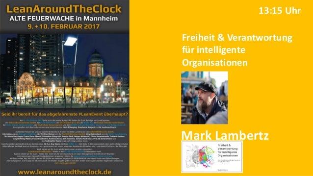 Mark Lambertz Freiheit & Verantwortung für intelligente Organisationen 13:15 Uhr