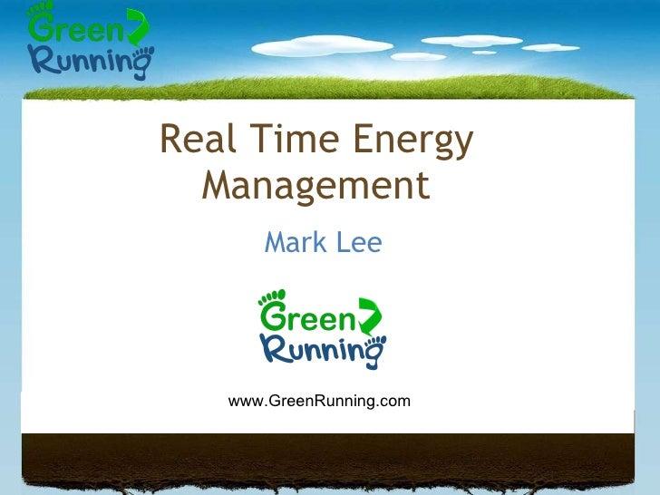 Mark Lee Real Time Energy Management www.GreenRunning.com