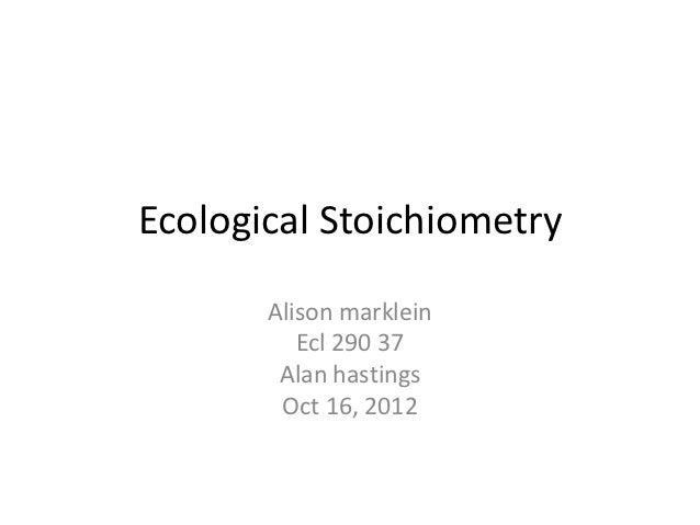 Ecological Stoichiometry       Alison marklein          Ecl 290 37        Alan hastings        Oct 16, 2012