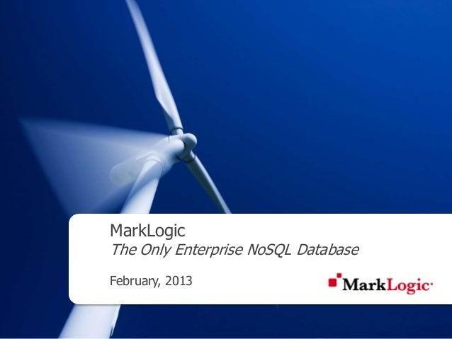 MarkLogicThe Only Enterprise NoSQL DatabaseFebruary, 2013