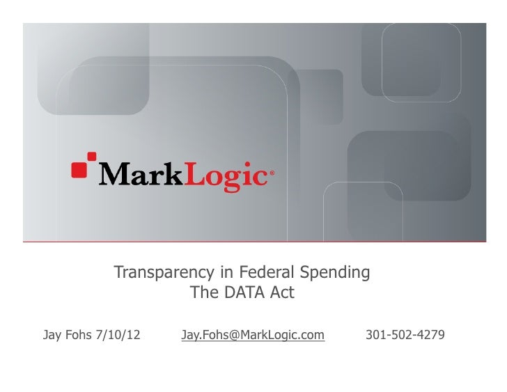 Transparency in Federal Spending                              The DATA ActJay Fohs 7/10/12                                ...