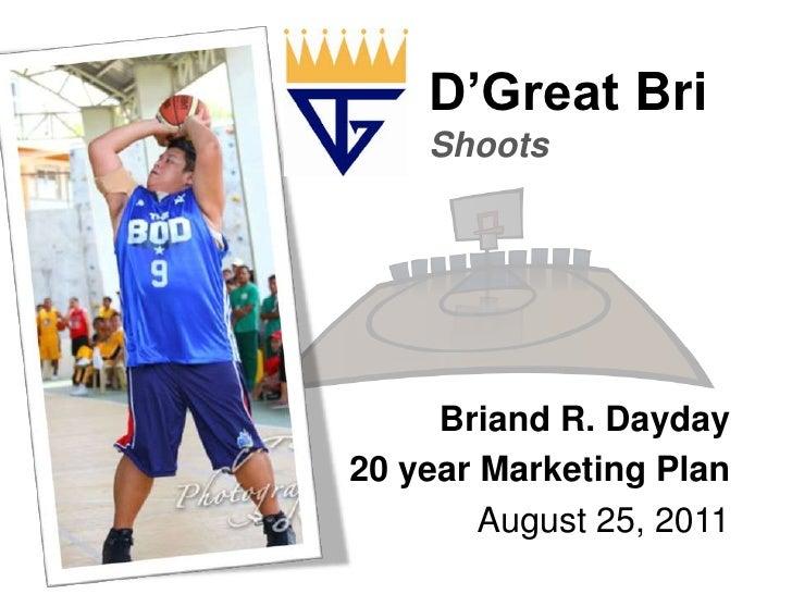 D'GreatBriShoots<br />Briand R. Dayday<br />20 year Marketing Plan<br />August 25, 2011<br />