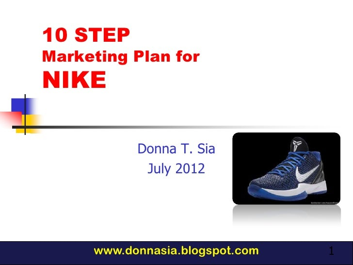 10 STEPMarketing Plan forNIKE           Donna T. Sia            July 2012     www.donnasia.blogspot.com   1