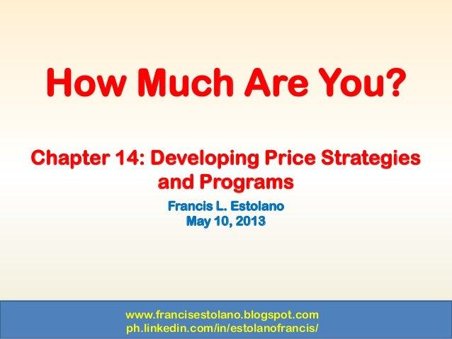 www.francisestolano.blogspot.comph.linkedin.com/in/estolanofrancis/Chapter 14: Developing Price Strategiesand ProgramsFran...