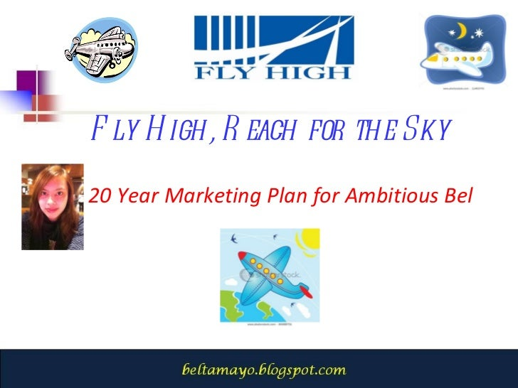 Fly High, Reach for the Sky 20 Year Marketing Plan for Ambitious Bel