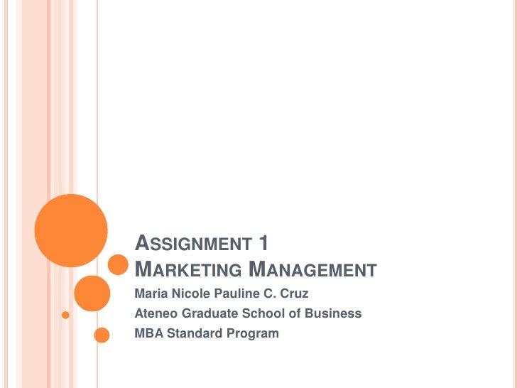 Assignment 1Marketing Management<br />Maria Nicole Pauline C. Cruz<br />Ateneo Graduate School of Business<br />MBA Standa...