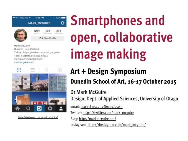 Smartphones and open, collaborative image making Art + Design Symposium Dunedin School of Art, 16-17 October 2015 Dr Mark ...