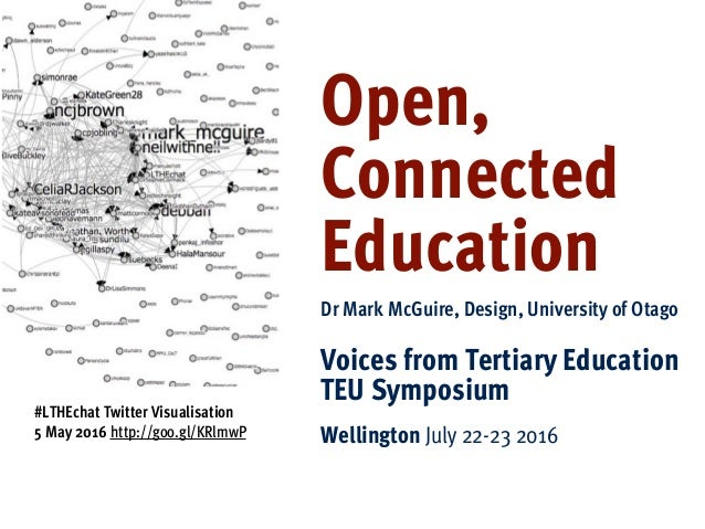 Open, Connected Education Dr Mark McGuire, Design, University of Otago Voices from Tertiary Education TEU Symposium Wellin...