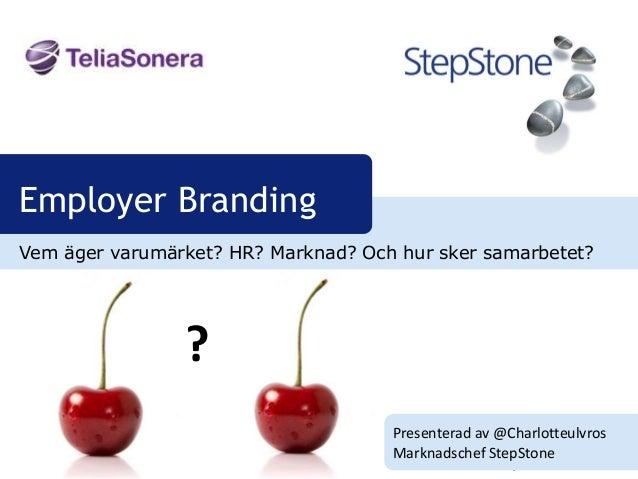 Employer BrandingVem äger varumärket? HR? Marknad? Och hur sker samarbetet?                ?                              ...
