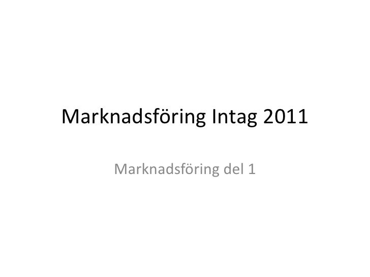 Marknadsföring Intag 2011<br />Marknadsföring del 1<br />