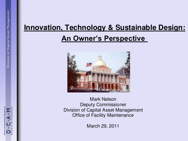 Innovation, Technology & Sustainable Design:          An Owner's Perspective                       Mark Nelson            ...